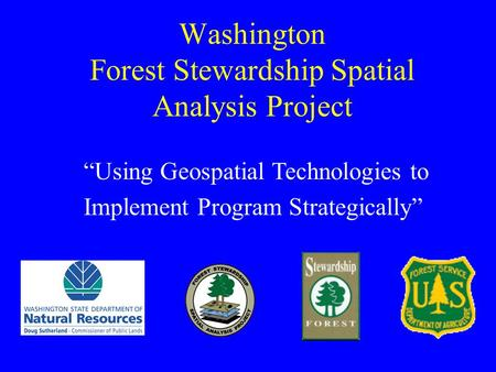 "Washington Forest Stewardship Spatial Analysis Project ""Using Geospatial Technologies to Implement Program Strategically"""