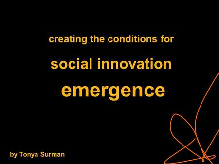 Creating the conditions for social innovation emergence by Tonya Surman.