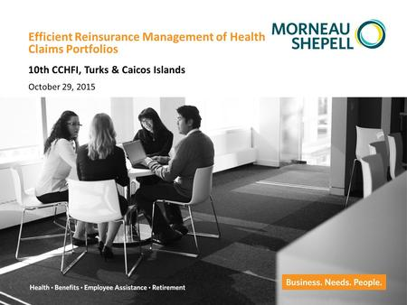 Confidential – Not for Distribution Efficient Reinsurance Management of Health Claims Portfolios October 29, 2015 10th CCHFI, Turks & Caicos Islands.