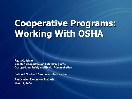 Cooperative Programs: Working With OSHA Paula O. White Director, Cooperative and State Programs Occupational Safety and Health Administration National.