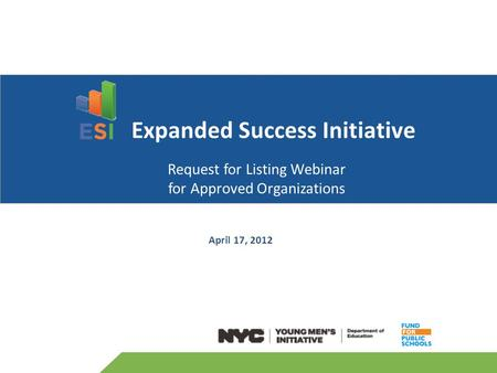 April 17, 2012 Expanded Success Initiative Request for Listing Webinar for Approved Organizations.