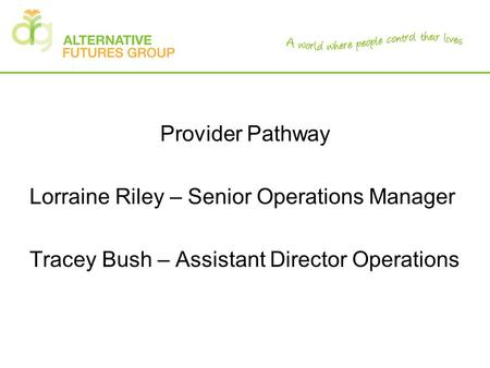 Provider Pathway Lorraine Riley – Senior Operations Manager Tracey Bush – Assistant Director Operations.