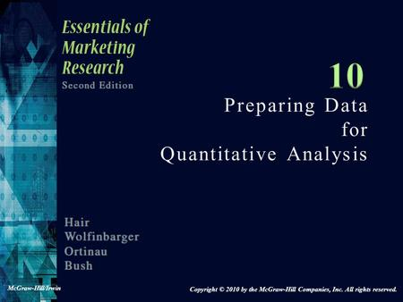 Preparing Data for Quantitative Analysis Copyright © 2010 by the McGraw-Hill Companies, Inc. All rights reserved. McGraw-Hill/Irwin.
