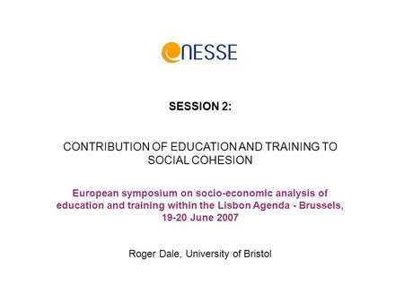 SESSION 2: CONTRIBUTION OF EDUCATION AND TRAINING TO SOCIAL COHESION European symposium on socio-economic analysis of education and training within the.