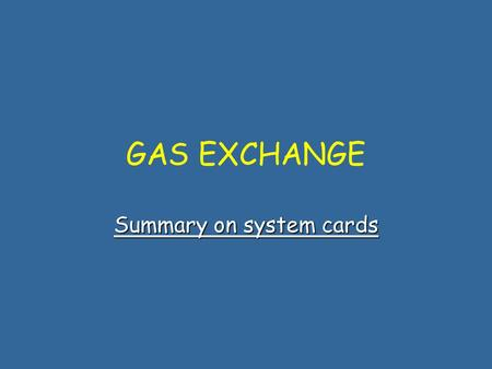 GAS EXCHANGE Summary on system cards Card No 1 Definitions Make them short and sharp Underline or highlight key words It may be easier sometimes to draw.