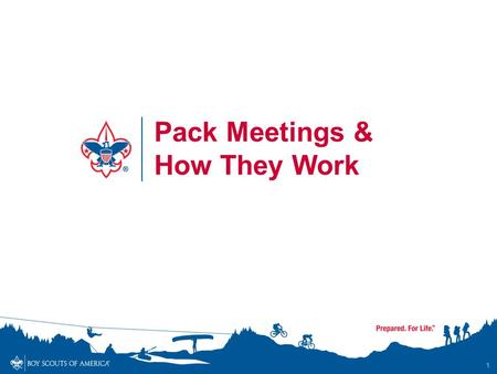 1 Pack Meetings & How They Work. Basic Structure Before the Meeting Gathering Time Opening Program Recognition Closing After the Meeting. 2.