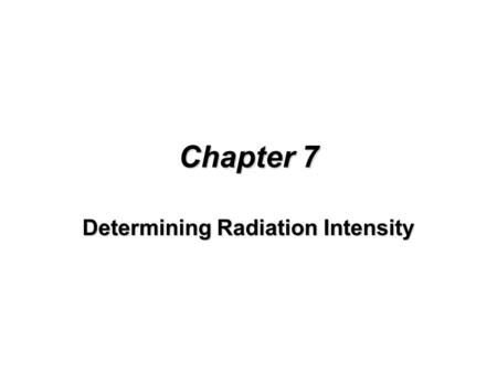 Chapter 7 Determining Radiation Intensity. The Importance of Standardized Radiation Measurement Standard units allow radiation oncologists to predict.