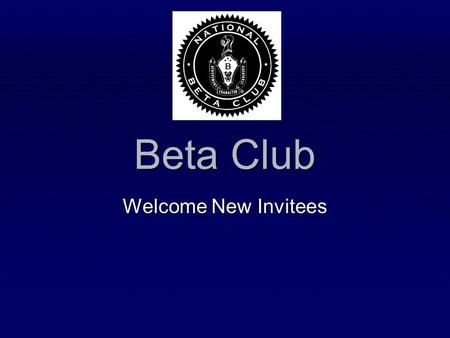 Beta Club Welcome New Invitees. You've Been Invited Because…  You are a freshman who was in Junior Beta Club.  You a sophomore with a GPA of 4.0 or.