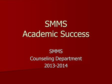 SMMS Counseling Department 2013-2014 SMMS Academic Success.