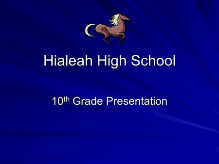 Hialeah High School 10 th Grade Presentation. MDCPS Graduation Requirements 24 credits Pass FCAT READING -(min 245pts) EOC- Alg. 1=399 or PERT 97 EOC-