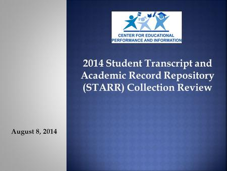 August 8, 2014 2014 Student Transcript and Academic Record Repository (STARR) Collection Review.