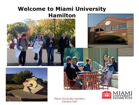 Miami University Hamilton Campus Visit Welcome to Miami University Hamilton.