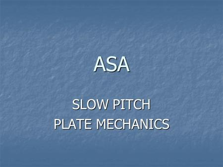 SLOW PITCH PLATE MECHANICS