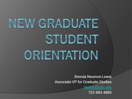 Brenda Neumon Lewis Associate VP for Graduate Studies 757-683-4885.