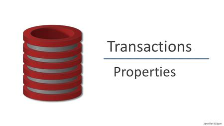 Jennifer Widom Transactions Properties. Jennifer Widom Transactions Solution for both concurrency and failures A transaction is a sequence of one or more.