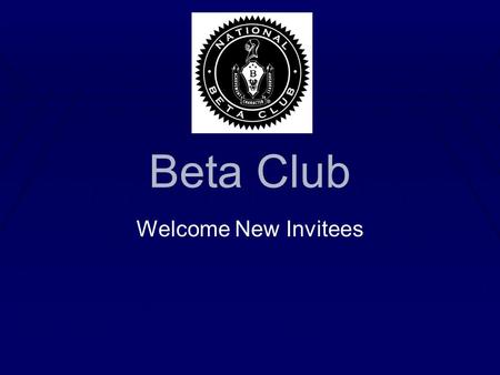Beta Club Welcome New Invitees. You've Been Invited Because… ▪You a sophomore with a GPA of 4.0 or higher. ▪ You are a junior with a GPA of 3.75 or higher.