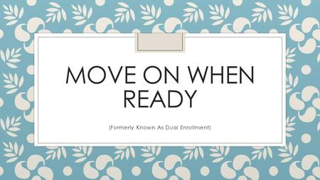 MOVE ON WHEN READY (Formerly Known As Dual Enrollment)