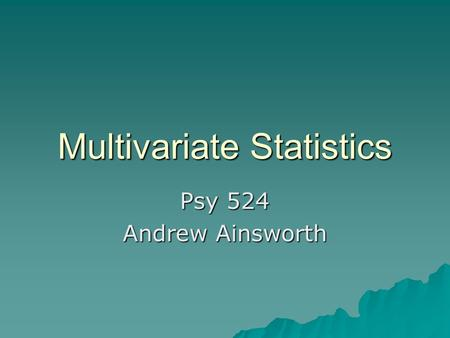Multivariate Statistics Psy 524 Andrew Ainsworth.