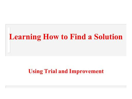 Learning How to Find a Solution Using Trial and Improvement.