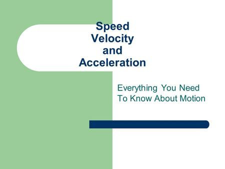 Speed Velocity and Acceleration Everything You Need To Know About Motion.