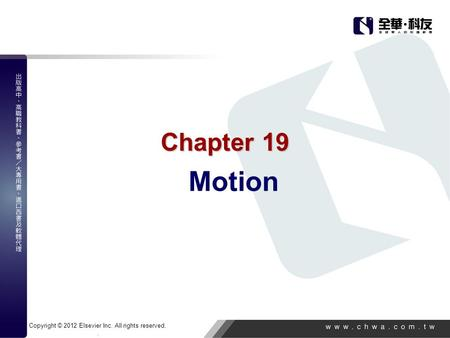 Copyright © 2012 Elsevier Inc. All rights reserved.. Chapter 19 Motion.