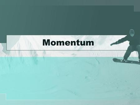 Momentum. Collisions Perfectly inelastic collisions –When two objects stick together and move as one mass Elastic collisions –When two objects return.
