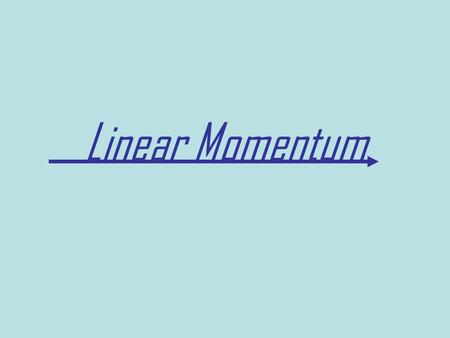 Linear Momentum. Linear momentum describes motion in which the center of mass of an object or system changes position. We call motion where the c.o.m.