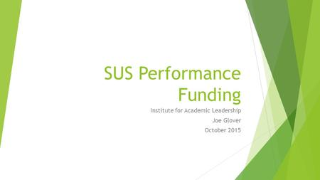 SUS Performance Funding Institute for Academic Leadership Joe Glover October 2015.