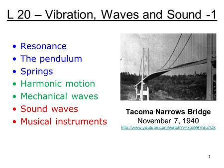 L 20 – Vibration, Waves and Sound -1 Resonance The pendulum Springs Harmonic motion Mechanical waves Sound waves Musical instruments Tacoma Narrows Bridge.