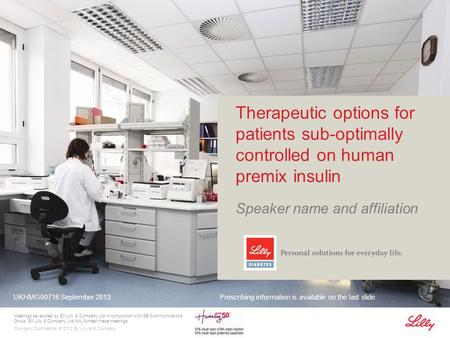 Company Confidential © 2012 Eli Lilly and Company Therapeutic options for patients sub-optimally controlled on human premix insulin Speaker name and affiliation.
