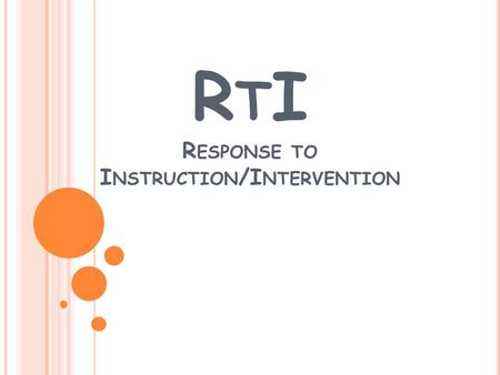 R T I R ESPONSE TO I NSTRUCTION /I NTERVENTION. O BJECTIVES : Teachers will understand their responsibility in the RtI Process. Teachers will analyze.