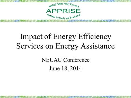 Impact of Energy Efficiency Services on Energy Assistance NEUAC Conference June 18, 2014.