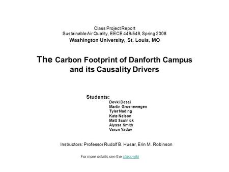 Class Project Report Sustainable Air Quality, EECE 449/549, Spring 2008 Washington University, St. Louis, MO The Carbon Footprint of Danforth Campus and.