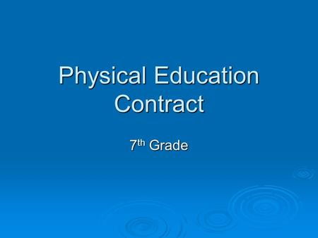 Physical Education Contract 7 th Grade. Regulations  Five minutes at the beginning and end of the period will be given for the changing of clothes. 