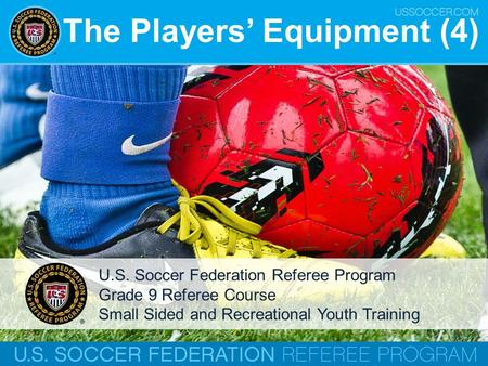 The Players' Equipment (4) U.S. Soccer Federation Referee Program Grade 9 Referee Course Small Sided and Recreational Youth Training.