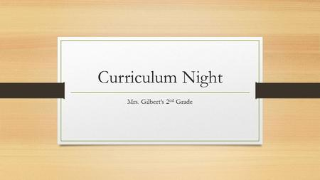 Curriculum Night Mrs. Gilbert's 2 nd Grade. Mrs. Gilbert You can reach me anytime by  –