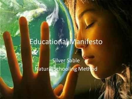 Educational Manifesto Silver Sable Natural Schooling Method.