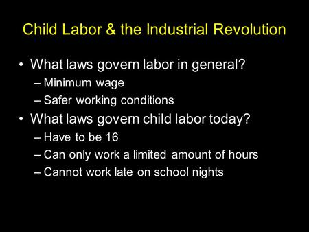 Child Labor & the Industrial Revolution What laws govern labor in general? –Minimum wage –Safer working conditions What laws govern child labor today?