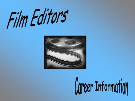 In order to be a film editor you need to have great people skills. People skills are key in working your way up in the business world, because connections.