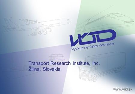 Www.vud.sk Transport Research Institute, Inc. Žilina, Slovakia.