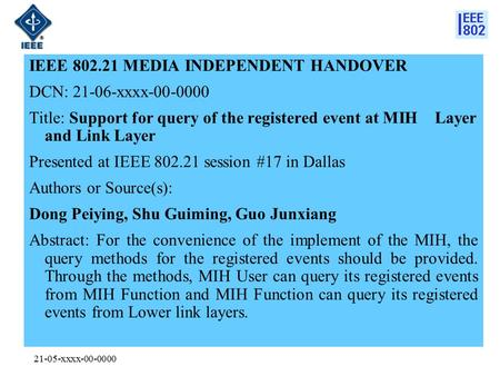 21-05-xxxx-00-0000 IEEE 802.21 MEDIA INDEPENDENT HANDOVER DCN: 21-06-xxxx-00-0000 Title: Support for query of the registered event at MIH Layer and Link.