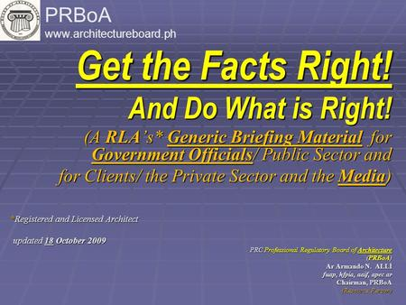 Get the Facts Right! And Do What is Right! (A RLA's* Generic Briefing Material for Government Officials/ Public Sector and for Clients/ the Private Sector.