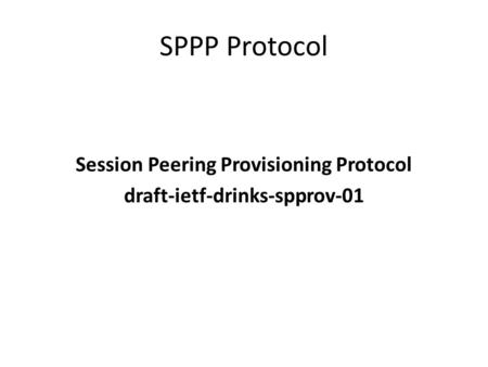 SPPP Protocol Session Peering Provisioning Protocol draft-ietf-drinks-spprov-01.