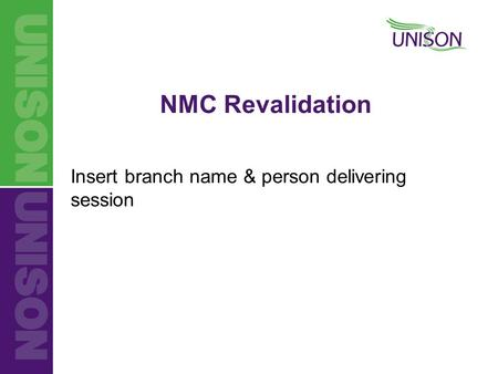 Insert branch name & person delivering session NMC Revalidation.