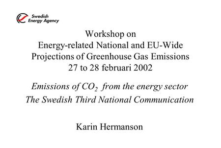 Workshop on Energy-related National and EU-Wide Projections of Greenhouse Gas Emissions 27 to 28 februari 2002 Emissions of CO 2 from the energy sector.