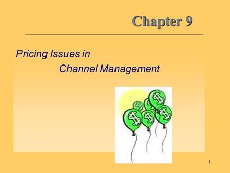 1 Chapter 9 Pricing Issues in Channel Management.