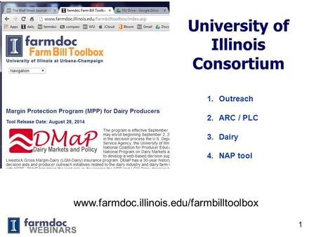 University of Illinois Consortium 1 www.farmdoc.illinois.edu/farmbilltoolbox 1.Outreach 2.ARC / PLC 3.Dairy 4.NAP tool.