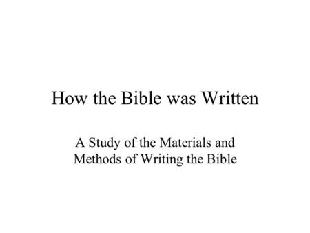 How the Bible was Written A Study of the Materials and Methods of Writing the Bible.
