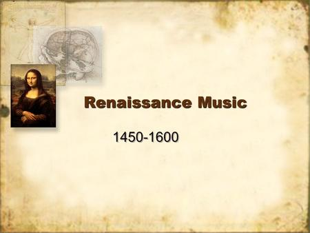 Renaissance Music 1450-1600. Life in the Renaissance The word renaissance literally means 'rebirth.' This was a time of great human creativity. –Exploration.