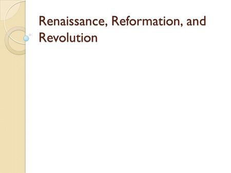 Renaissance, Reformation, and Revolution. Renaissance Renaissance: ◦ Rebirth ◦ Time period of many developments, including the invention of the printing.